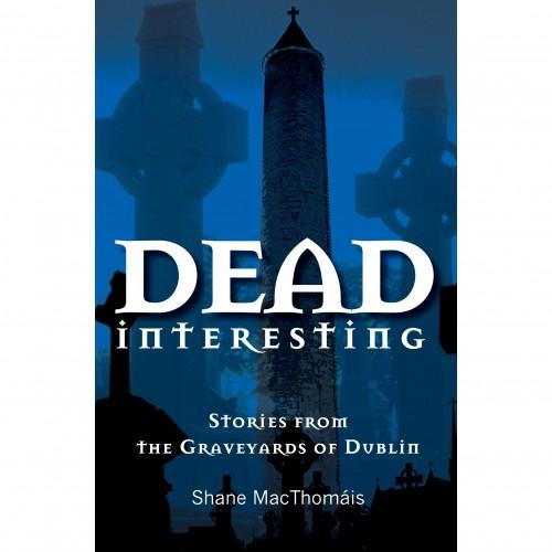 Dead Interesting by Shane MacThomais.