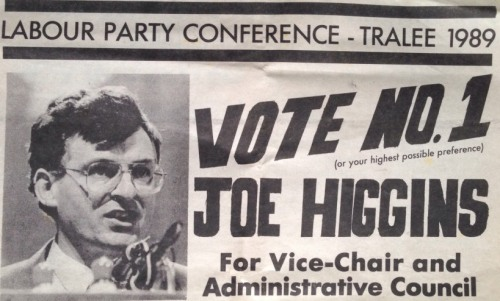 A conference poster advocating a vote for Higgins for the Administrative Council of the Labour Party at the 1989 LP Conference. Militant would be expelled from the party in this year. Via http://irishelectionliterature.wordpress.com/tag/joe-higgins/
