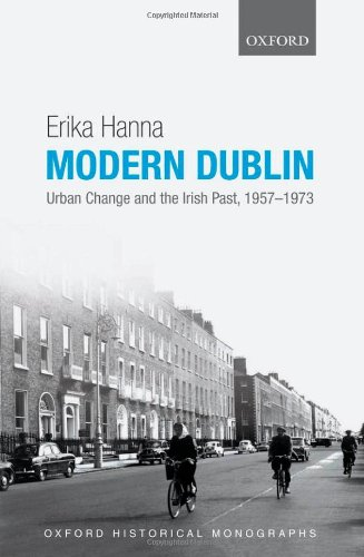 Modern Dublin, Urban Change and the Irish Past, 1957-1973 - Erika Hanna
