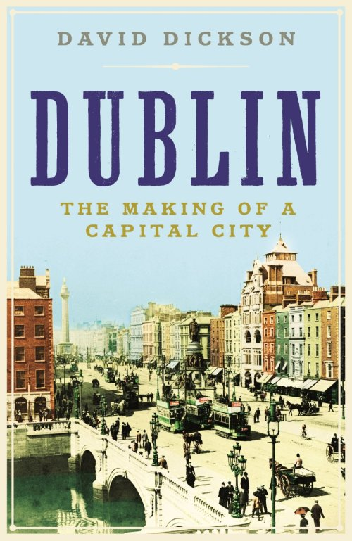 Dublin: The Making of a Capital City - Dr. David Dickson